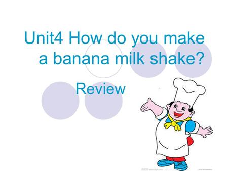 Unit4 How do you make a banana milk shake? Review.
