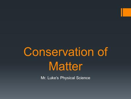 Conservation of Matter Mr. Luke's Physical Science.