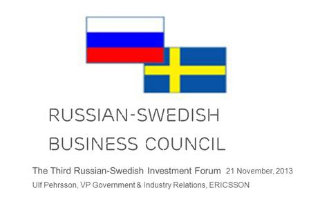 Slide title minimum 48 pt Slide subtitle minimum 30 pt RUSSIAn-SWEDish Business Council The Third Russian-Swedish Investment Forum 21 November, 2013 Ulf.