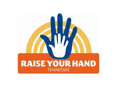 What is Raise Your Hand Tennessee? A statewide collaborative effort to recruit volunteers to read, tutor, and mentor children and youth in our state.