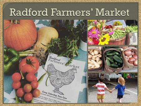 The Radford Farmers Market is run by a committee under the supervision of the Chamber of Commerce. The committee is organized of a group of Radford Farmers'