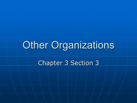 Other Organizations Chapter 3 Section 3. Objectives You will be able to describe nonprofit organizations You will be able to describe nonprofit organizations.