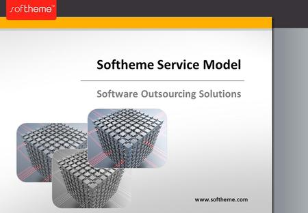 Softheme Service Model www.softheme.com Software Outsourcing Solutions.
