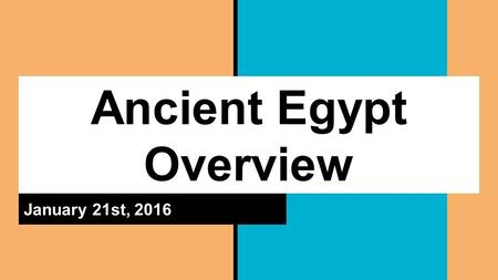 Ancient Egypt Overview January 21st, 2016. Unification of Ancient Egypt Lower Egypt was in the north (lower elevation) with its capital at Memphis (Nile.