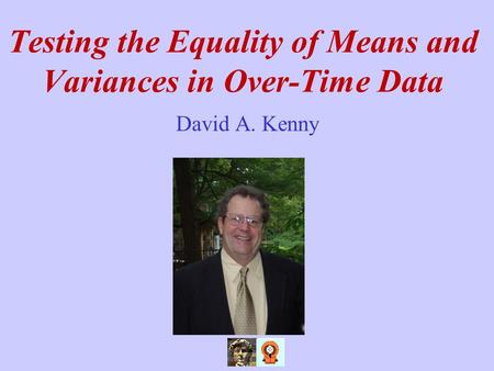 Testing the Equality of Means and Variances in Over-Time Data David A. Kenny.
