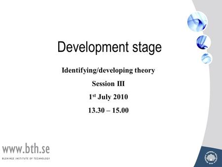 Development stage Identifying/developing theory Session III 1 st July 2010 13.30 – 15.00.
