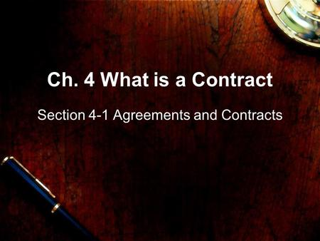 Ch. 4 What is a Contract Section 4-1 Agreements and Contracts.
