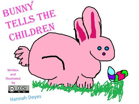Bunny Tells The Children Hannah Deyes Written and illustrated by.