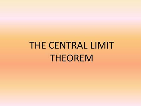 THE CENTRAL LIMIT THEOREM. Sampling Distribution of Sample Means Definition: A distribution obtained by using the means computed from random samples of.