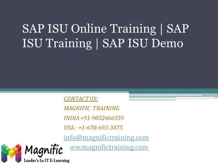 SAP ISU Online Training | SAP ISU Training | SAP ISU Demo CONTACT US: MAGNIFIC TRAINING INDIA +91-9052666559 USA : +1-678-693-3475