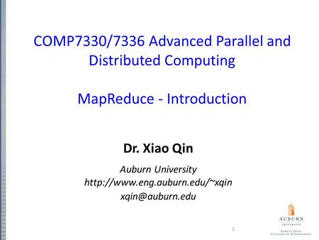 COMP7330/7336 Advanced Parallel and Distributed Computing MapReduce - Introduction Dr. Xiao Qin Auburn University