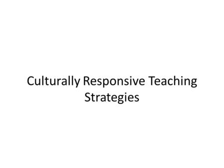Culturally Responsive Teaching Strategies. Agenda Overview of Culture History of Culture Inclusionary Practices Parent and Community Involvement.