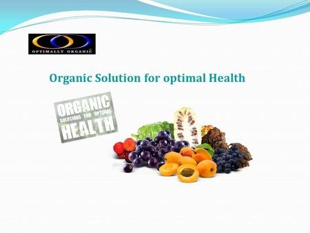 Organic Solution for optimal Health. At Optimally Organic, we are dedicated to providing the Highest Quality completely Pure, Bio-Active and Cost Effective.