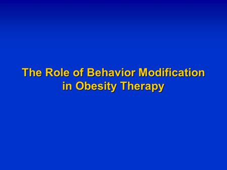 The Role of Behavior Modification in Obesity Therapy.