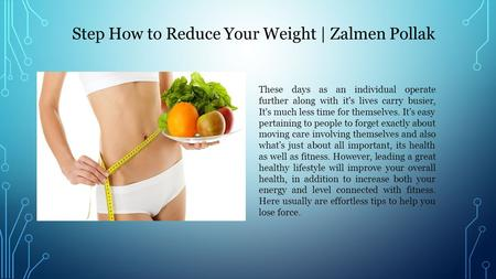 Step How to Reduce Your Weight | Zalmen Pollak These days as an individual operate further along with it's lives carry busier, It's much less time for.