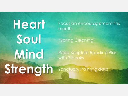 "HeartSoulMindStrength Focus on encouragement this month ""Spring Cleaning"" Read Scripture Reading Plan with 2 books Sanctuary Painting days."