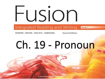 Ch. 19 - Pronoun Ch. 19 - Pronoun © 2016. CENGAGE LEARNING. ALL RIGHTS RESERVED.