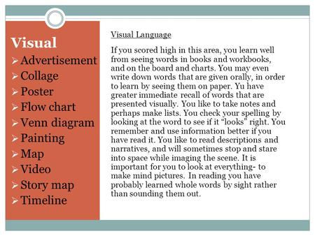 Visual Visual Language If you scored high in this area, you learn well from seeing words in books and workbooks, and on the board and charts. You may even.