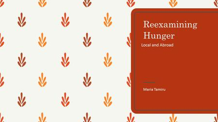 Reexamining Hunger Local and Abroad Maria Tamiru.