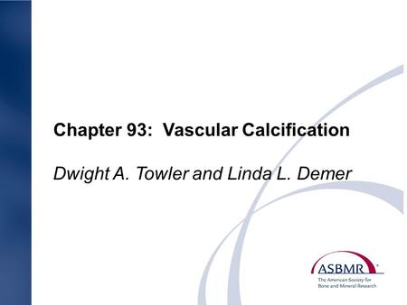 Chapter 93: Vascular Calcification Dwight A. Towler and Linda L. Demer.
