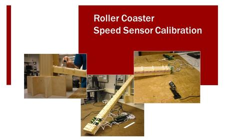 Roller Coaster Speed Sensor Calibration. Lab Safety  Do not stand on chairs, or sit or stand on the tables  Know the location of the first-aid kit 