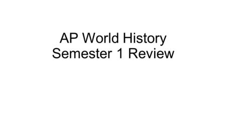 AP World History Semester 1 Review