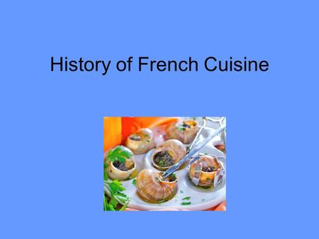 Intro to gastronomy ppt download - The history of french cuisine ...