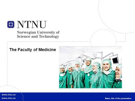 1 The Faculty of Medicine Name, title of the presentation.