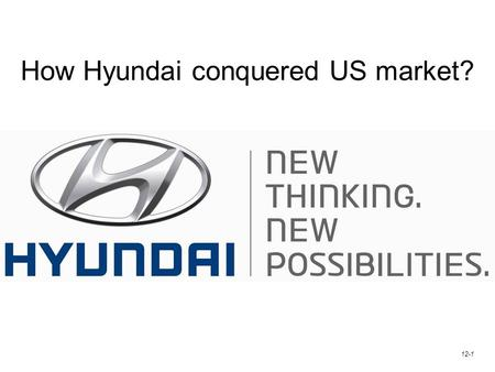 12-1 How Hyundai conquered US market?. South Korea's automobile industry is stronger than ever. The country's carmaker leader Hyundai Motor Co is on a.