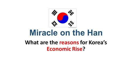 Miracle on the Han What are the reasons for Korea's Economic Rise?