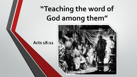 """Teaching the word of God among them"" Acts 18:11."