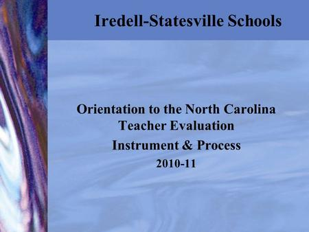 Iredell-Statesville Schools Orientation to the North Carolina Teacher Evaluation Instrument & Process 2010-11.