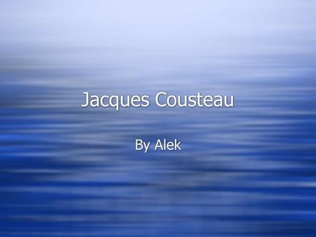 a biography of jacques cousteau born in june in france in swimming Commonly known in english as jacques cousteau 11 june cousteau was born on 11 june home to france death edit jacques-yves cousteau died of a.