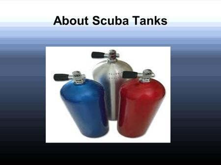 About Scuba Tanks. Gas cylinders used store high pressure breathing gas are scuba tanks. They are one of the component of scuba gear. Scuba tanksare also.