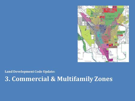 Land Development Code Update: 3. Commercial & Multifamily Zones.