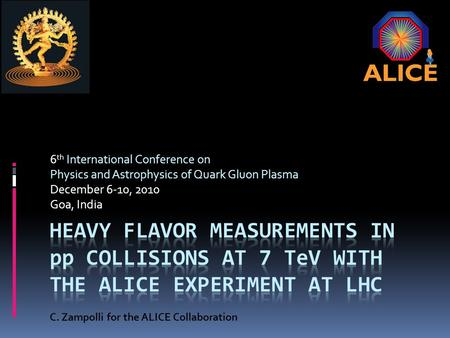 6 th International Conference on Physics and Astrophysics of Quark Gluon Plasma December 6-10, 2010 Goa, India C. Zampolli for the ALICE Collaboration.