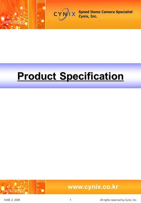All rights reserved by Cynix, Inc. 1MAR. 2, 2009 Product Specification.