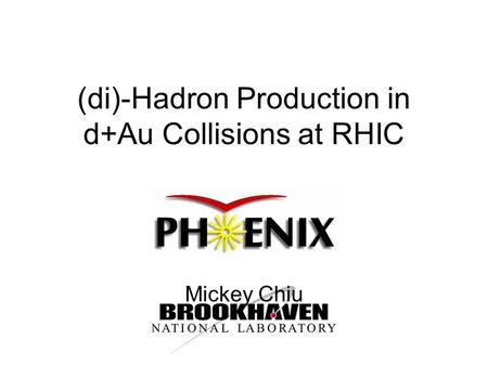 (di)-Hadron Production in d+Au Collisions at RHIC Mickey Chiu.