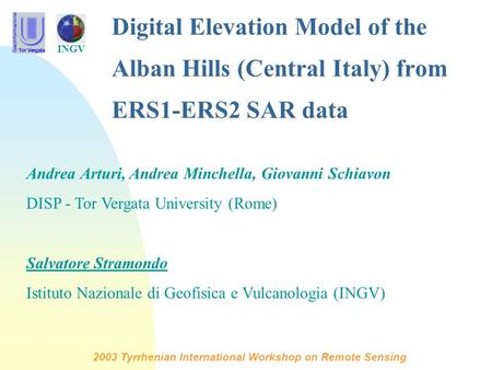 2003 Tyrrhenian International Workshop on Remote Sensing INGV Digital Elevation Model of the Alban Hills (Central Italy) from ERS1-ERS2 SAR data Andrea.