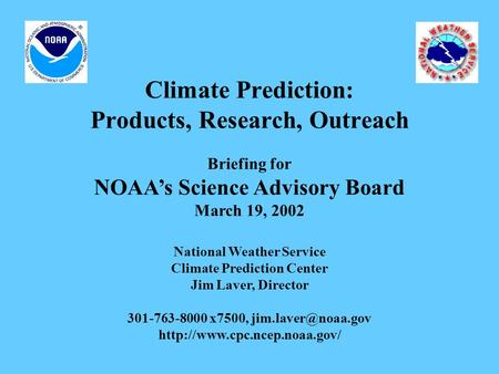 Climate Prediction: Products, Research, Outreach Briefing for NOAA's Science Advisory Board March 19, 2002 National Weather Service Climate Prediction.