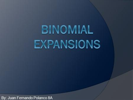By: Juan Fernando Polanco 8A. BINOMIAL EXPRESSIONS  In algebra, we use letters to replace numbers  This allows us to apply the equations to different.