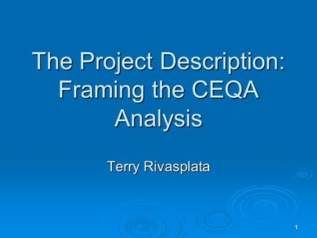 1 1 The Project Description: Framing the CEQA Analysis Terry Rivasplata.