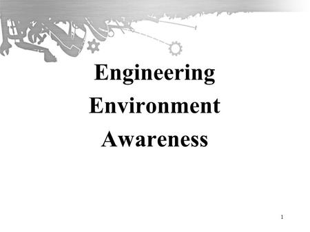 Engineering Environment Awareness 1. Engineering Environment Awareness Aims The effect of industrial change on the requirements of the workforce Objectives.