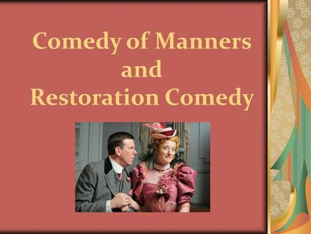 Comedy of Manners and Restoration Comedy