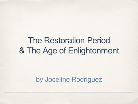 The Restoration Period & The Age of Enlightenment by Joceline Rodriguez.
