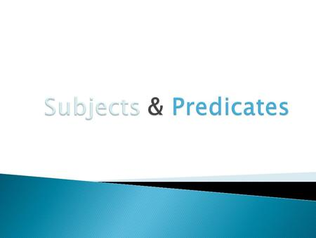 The subject is what (or whom) the sentence is about, while the predicate tells something about the subject.