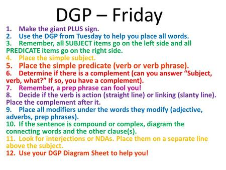 DGP – Friday 1.Make the giant PLUS sign. 2.Use the DGP from Tuesday to help you place all words. 3.Remember, all SUBJECT items go on the left side and.