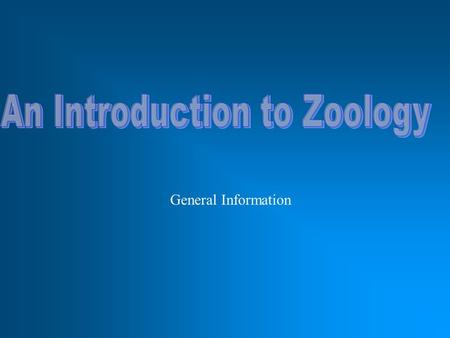 General Information. I. Basics A.Zoology is the study of the entire animal kingdom (zo- {New Latin} = animal; -ology = study of, knowledge) B. Zoology.