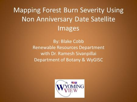 Mapping Forest Burn Severity Using Non Anniversary Date Satellite Images By: Blake Cobb Renewable Resources Department with Dr. Ramesh Sivanpillai Department.