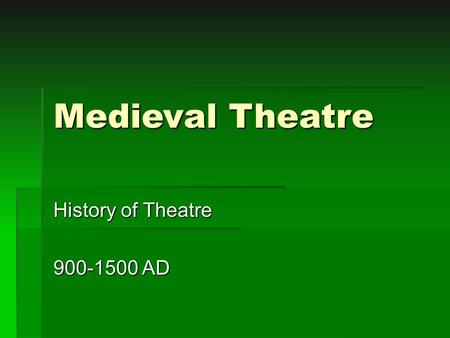 Medieval Theatre History of Theatre 900-1500 AD. Introduction  medieval introduction medieval introduction medieval introduction  Watch the clip. What.